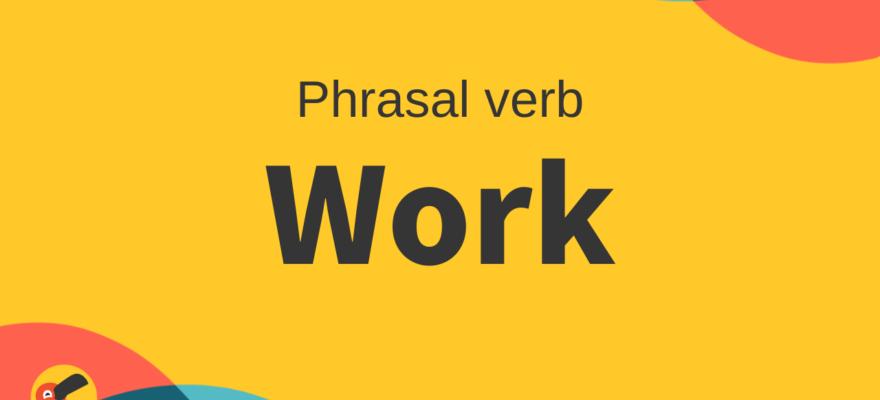 phrasal verb work