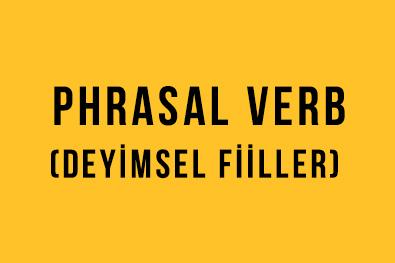 Phrasal Verb (Deyimsel Fiiller) - İngilizce Türkçe Detaylı Konu Anlatımı + Örnek Cümleler