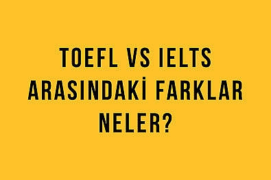 OEFL vs IELTS Arasındaki Farklar Neler?