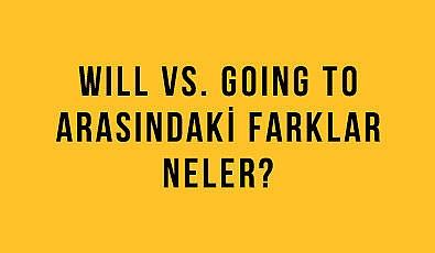 WILL vs. GOING TO: Arasındaki Farklar Neler?