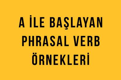 A ile Başlayan Phrasal Verbs'ler (Deyimsel Fiiller)