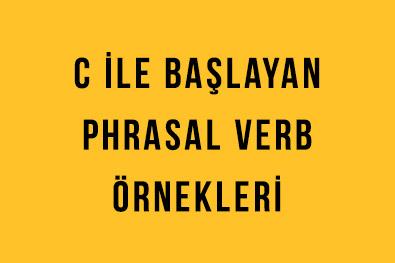 C ile Başlayan Phrasal Verbs'ler (Deyimsel Fiiller)