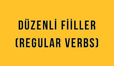 Düzenli Fiiller (Regular Verbs): İngilizce Türkçe Detaylı Konu Anlatımı + Örnek Cümleler