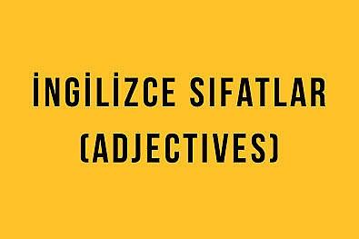 İngilizce Sıfatlar (Adjectives): İngilizce Türkçe Detaylı Konu Anlatımı + Örnek Cümleler