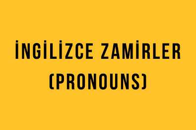 İngilizce Zamirler (Pronouns): İngilizce - Türkçe Detaylı Konu Anlatımı + Örnek Cümleler