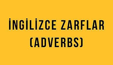 İngilizce Zarflar (Adverbs): İngilizce Türkçe Detaylı Konu Anlatımı + Örnek Cümleler