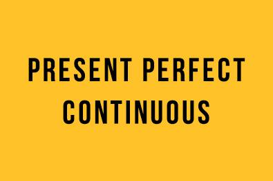 Present Perfect Continuous: İngilizce Türkçe Detaylı Konu Anlatımı + Örnek Cümleler