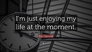I'm just enjoying my life at the moment quote by Eric Cantona